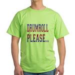Drumroll Please Green T-Shirt