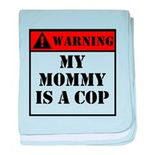 Warning My Mommy Is A Cop baby blanket