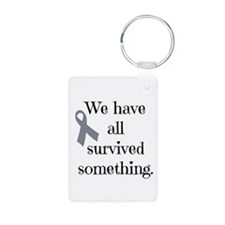 We Have All Survived Something (gray)) Keychains