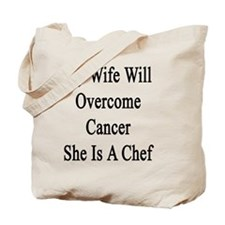My Wife Will Overcome Cancer She Is A Che Tote Bag