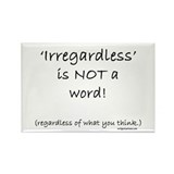 Irregardless Magnets