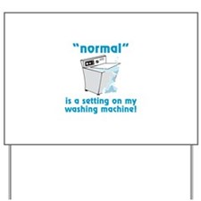 Normal is a setting on my washing machine! Yard Si