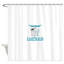 Normal is a setting on my washing machine! Shower