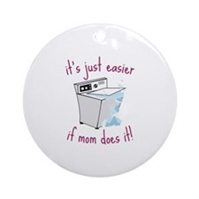 its just easier if mom does it! Ornament (Round)