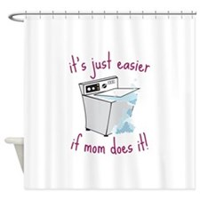 its just easier if mom does it! Shower Curtain