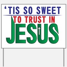'Tis So Sweet to trust In Jesus Yard Sign