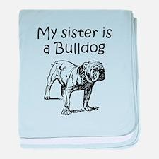 My Sister Is A Bulldog baby blanket