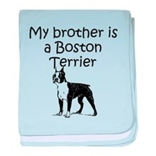My Brother Is A Boston Terrier baby blanket