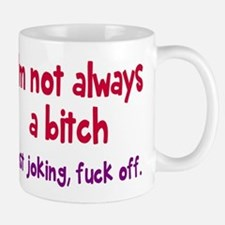Not Always A Bitch Mugs