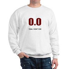 0.0 I don't run Sweatshirt