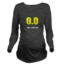0.0 I don't run Long Sleeve Maternity T-Shirt