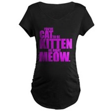 Cat To Be Kitten Me T-Shirt