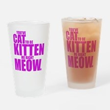 Cat To Be Kitten Me Drinking Glass