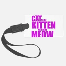 Cat To Be Kitten Me Luggage Tag