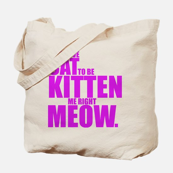 Cat To Be Kitten Me Tote Bag