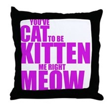 Cat To Be Kitten Me Throw Pillow