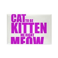 Cat To Be Kitten Me Rectangle Magnet