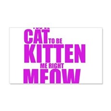Cat To Be Kitten Me Wall Decal