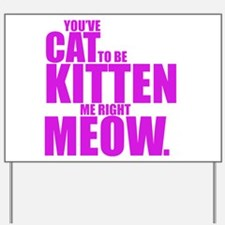 Cat To Be Kitten Me Yard Sign