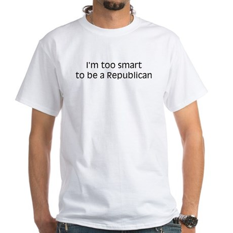 Too Smart to be a Republican White T-Shirt