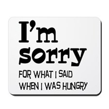 I'm Sorry Hungry Mousepad
