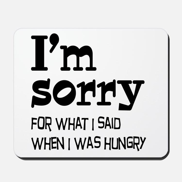I'm Sorry Hungry Mousepad