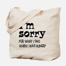 I'm Sorry Hungry Tote Bag