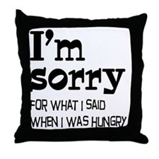 I'm Sorry Hungry Throw Pillow