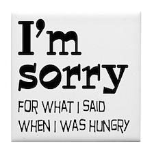 I'm Sorry Hungry Tile Coaster