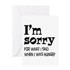 I'm Sorry Hungry Greeting Card