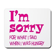 I'm Sorry Hungry Pink Mousepad