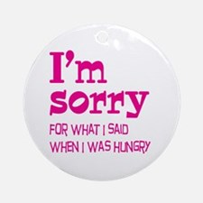 I'm Sorry Hungry Pink Ornament (Round)