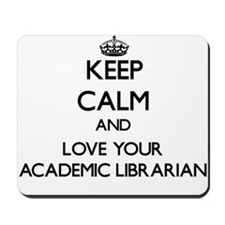 Keep Calm and Love your Academic Librarian Mousepa
