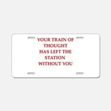 train of thought Aluminum License Plate