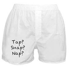 Tap? Snap? Nap? Boxer Shorts