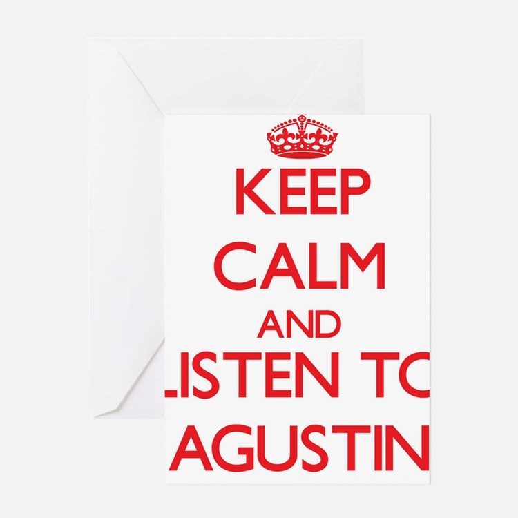 Keep Calm and Listen to Agustin Greeting Cards