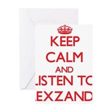 Keep Calm and Listen to Alexzander Greeting Cards