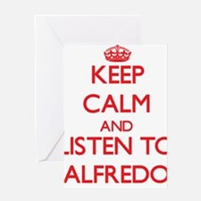 Keep Calm and Listen to Alfredo Greeting Cards