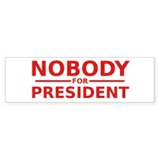 Nobody For President Bumper Bumper Sticker