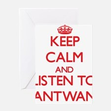Keep Calm and Listen to Antwan Greeting Cards