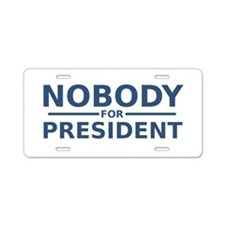 Nobody For President Aluminum License Plate