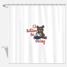 Rather Be Sailing Shower Curtain