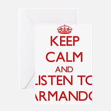 Keep Calm and Listen to Armando Greeting Cards