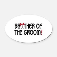 BROTHER OF THE GROOM! Oval Car Magnet