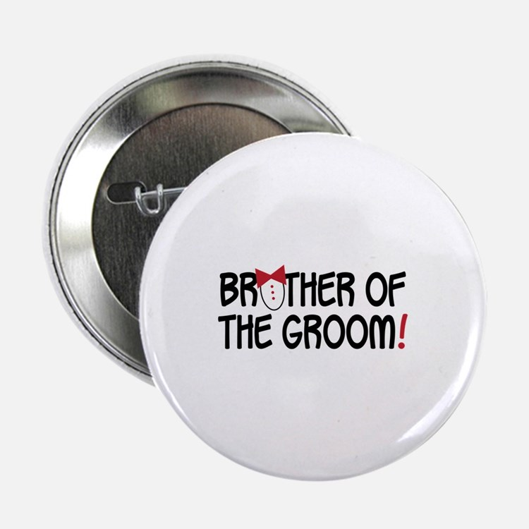 "BROTHER OF THE GROOM! 2.25"" Button"