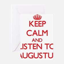 Keep Calm and Listen to Augustus Greeting Cards