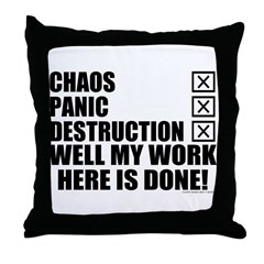 My Work Is Done! Throw Pillow