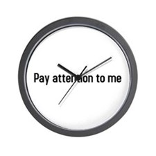 pay attention to me Wall Clock