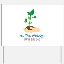 be the change EARTH DAY 2012 Yard Sign
