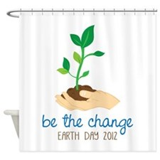 be the change EARTH DAY 2012 Shower Curtain